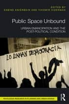 Public Space Unbound - Urban Emancipation and the Post-Political Condition ebook by Sabine Knierbein, Tihomir Viderman