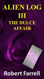 Alien Log III - The Dulce Affair ebook by Robert Farrell