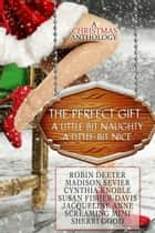 The Perfect Gift: A Christmas Anthology ebook by Cynthia Knoble, Sherri Good, Screaming Mimi,...