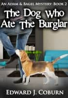 The Dog Who Ate The Burglar ebook by Edward Coburn