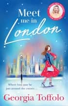 Meet Me in London: Sunday Times Top 20 Bestseller. The sparkling new and bestselling romance for 2020. ebook by Georgia Toffolo