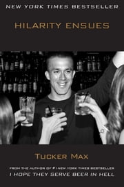 Hilarity Ensues ebook by Tucker Max