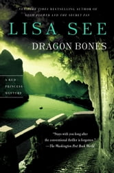 Dragon Bones - A Novel ebook by Lisa See