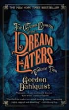 The Glass Books of the Dream Eaters, Volume Two ebook by Gordon Dahlquist