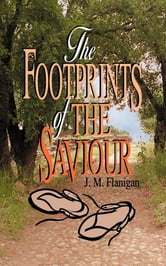 Footprints of the Saviour, The ebook by J. M. Flanigan