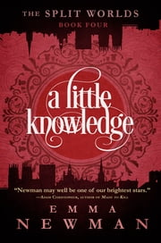 A Little Knowledge - The Split Worlds - Book Four ebook by Emma Newman