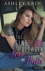 The Fine Line Between Love and Hate: part three - The Fine Line Between Love and Hate, #3 ebook by Ashley Erin