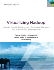 Virtualizing Hadoop - How to Install, Deploy, and Optimize Hadoop in a Virtualized Architecture ebook by George Trujillo,Charles Kim,Steve Jones,Rommel Garcia,Justin Murray