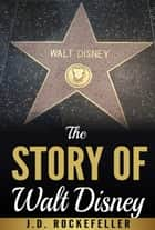 The Story of Walt Disney ebook by J.D. Rockefeller