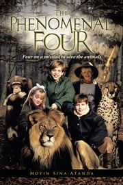 The Phenomenal Four - Four on a mission to save the animals ebook by Moyin Sina-Atanda