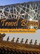Travel Beijing, China: Illustrated Guide, Phrasebook And Maps (Mobi Travel) ebook by