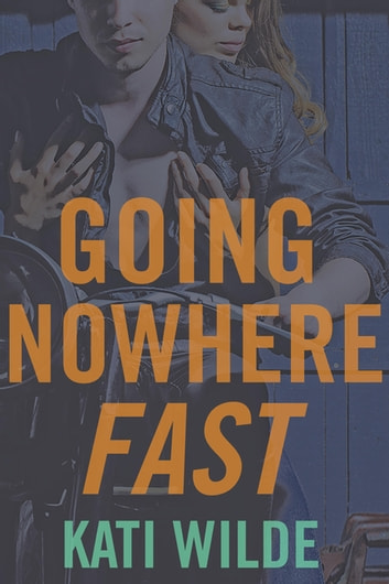 Going Nowhere Fast ebook by Kati Wilde