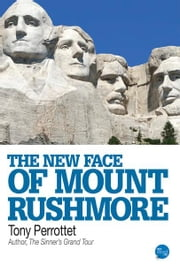 The New Face of Mount Rushmore ebook by Tony Perrottet