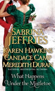 What Happens Under the Mistletoe ebook by Sabrina Jeffries, Karen Hawkins, Candace Camp,...