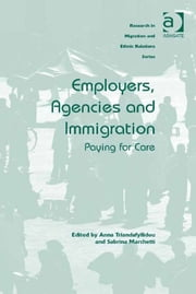 Employers, Agencies and Immigration - Paying for Care ebook by Dr Sabrina Marchetti,Professor Anna Triandafyllidou