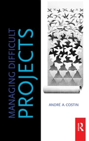 Managing Difficult Projects ebook by Andre Costin