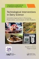 Technological Interventions in Dairy Science - Innovative Approaches in Processing, Preservation, and Analysis of Milk Products ebook by Rupesh S. Chavan, Megh R. Goyal