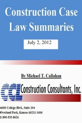 Construction Case Law Summaries: July 2, 2012 ebook by Michael T. Callahan