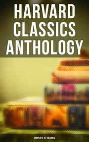 Harvard Classics Anthology - Complete 51 Volumes - The Greatest Works of World Literature - Dr. Eliot's Five Foot Shelf ebook by Plato, Marcus Aurelius, William Shakespeare,...