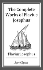The Complete Works of Flavius Josephu ebook by Flavius Josephus