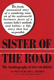Sister of the Road - The Autobiography of Box-Car Bertha ebook by Dr. Ben L. Reitman