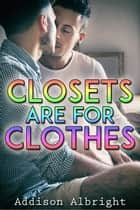 Closets Are for Clothes ebook by Addison Albright