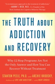 Truth About Addiction and Recovery ebook by Stanton Peele