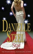 Star - An epic, unputdownable read from the worldwide bestseller ebook by Danielle Steel