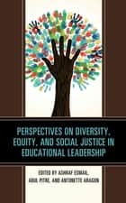 Perspectives on Diversity, Equity, and Social Justice in Educational Leadership ebook by Ashraf Esmail, Abul Pitre, Antonette Aragon