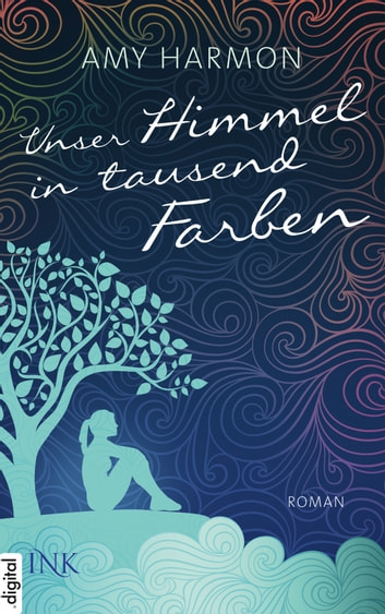 Unser Himmel in tausend Farben ebook by Amy Harmon
