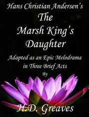 The Marsh King's Daughter ebook by H.D. Greaves