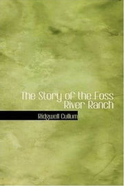 The Story Of The Foss River Ranch ebook by Ridgwell Cullum
