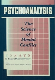 Psychoanalysis - The Science of Mental Conflict ebook by Arnold D. Richards,Martin S. Willick