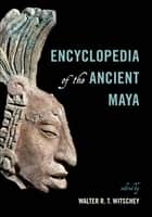 Encyclopedia of the Ancient Maya ebook by Walter R. T. Witschey