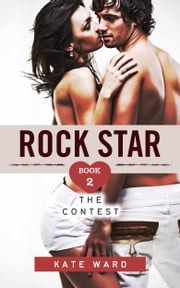 Rock Star: The Contest (Book 2 of a Bad Boy Romance) ebook by Kate Ward