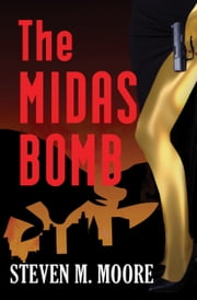 The Midas Bomb ebook by Steven M. Moore