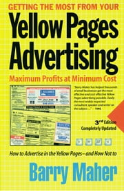 Getting the Most from Your Yellow Pages Advertising: Maximum Profits at Minimum Cost ebook by Maher, Barry
