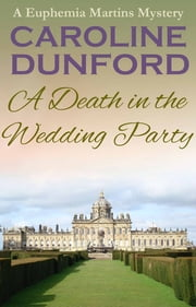 A Death In The Wedding Party - A Euphemia Martins Mystery ebook by Caroline Dunford