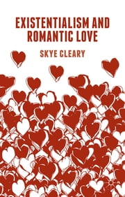 Existentialism and Romantic Love ebook by Dr Skye Cleary