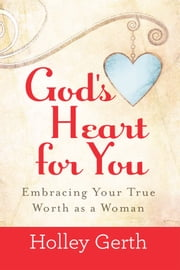 God's Heart for You ebook by Holley Gerth