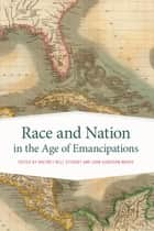 Race and Nation in the Age of Emancipations ebook by John Garrison Marks, Ikuko Asaka, Caree Banton,...