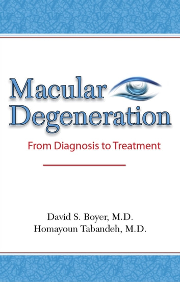 Macular Degeneration: From Diagnosis to Treatment ebook by David S. Boyer, MD,Homayoun Tabandeh, MD
