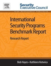 International Security Programs Benchmark Report - Research Report ebook by Bob Hayes,Kathleen Kotwica