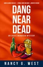 Dang Near Dead - Aggie Mundeen Mystery 2 ebook by Nancy G. West