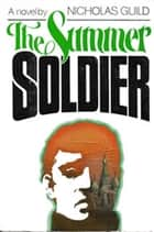 The Summer Soldier eBook by Nicholas Guild