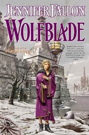 Wolfblade - Book Four of the Hythrun Chronicles ebook by Jennifer Fallon