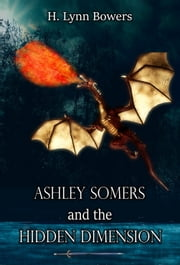 Ashley Somers and the Hidden Dimension (Ashley Somers Book 2) ebook by H. Lynn Bowers