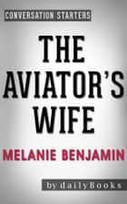 The Aviator's Wife: A Novel by Melanie Benjamin | Conversation Starters ebook by Daily Books