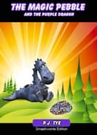 The Magic Pebble and the Purple Dragon ebook by PJ Tye