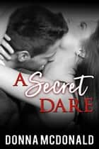 A Secret Dare ebook by Donna McDonald